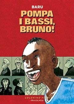POMPA I BASSI, BRUNO!, BARU