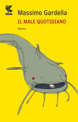IL MALE QUOTIDIANO, MASSIMO GARDELLA